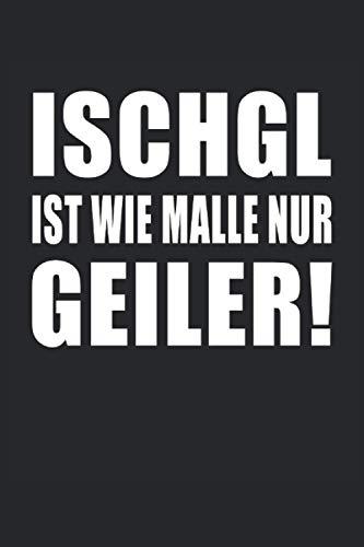 ischgl Ist Wie Malle Nur Geiler Ski Skifahren Skifahrer Snowboarder Wintersport: Notizbuch - Notizheft - Notizblock - Tagebuch - Planer - Punktraster ... - 6 x 9 Zoll (15.24 x 22.86 cm) - 120 Seiten