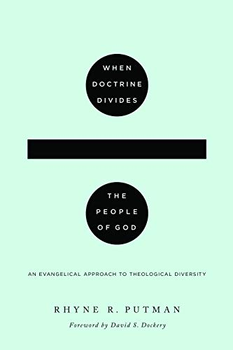 Compare Textbook Prices for When Doctrine Divides the People of God: An Evangelical Approach to Theological Diversity  ISBN 9781433567872 by Putman, Rhyne R.