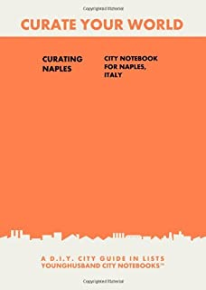 Curating Naples: City Notebook For Naples, Italy: A D.I.Y. City Guide In Lists (Curate Your World)