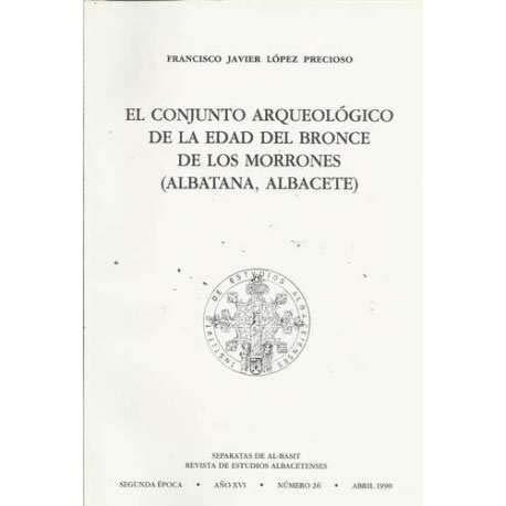 El conjunto arqueológico de la Edad del Bronce de los Morrones (Albatana, Albacete)
