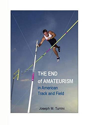 Compare Textbook Prices for The End of Amateurism in American Track and Field Sport and Society 1st Edition ISBN 9780252077074 by Turrini, Joseph M.
