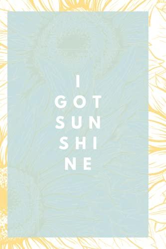 I Got Sunshine: Journal for positivity and gratitude
