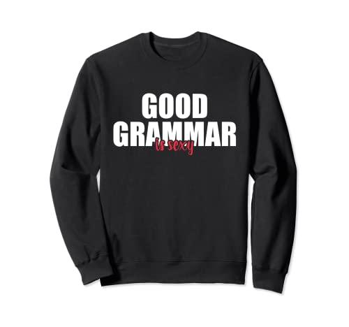 Buena gramática es sexy adulto humor inglés profesor de gramática Sudadera
