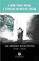 A Saúde Física, Mental e Espiritual do Paciente Cristão (Portuguese Edition)