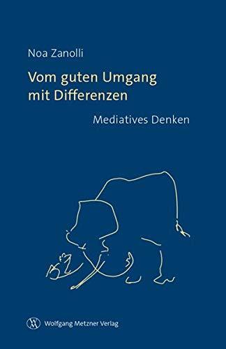 Vom guten Umgang mit Differenzen: Mediatives Denken