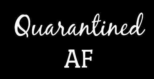 PLU Quarantined AF White Decal Vinyl Sticker | Cars Trucks Vans Walls Laptop | White | 5.5 x 3.3 in | PLU1064