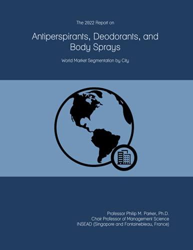 The 2022 Report on Antiperspirants, Deodorants, and Body Sprays: World Market Segmentation by City