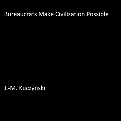 Bureaucrats Make Civilization Possible audiobook cover art