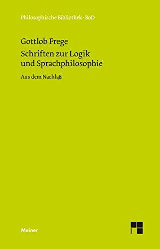 Schriften zur Logik und Sprachphilosophie: Aus dem Nachlaß (Philosophische Bibliothek)