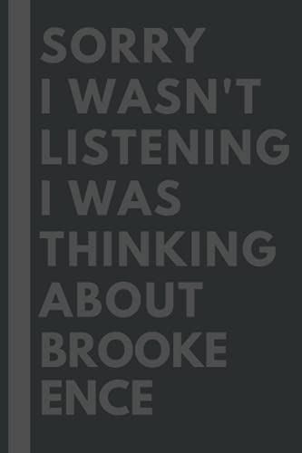 Sorry I wasn't listening I was thinking about Brooke Ence: Lined Journal Notebook Birthday Gift for Brooke Ence Lovers: (Composition Book Journal) (6x 9 inches)