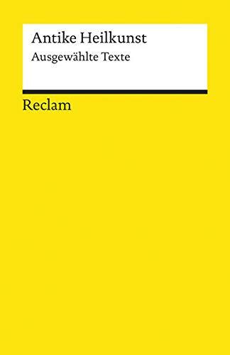 Antike Heilkunst: Ausgewählte Texte aus den medizinischen Schriften der Griechen und Römer (Reclams Universal-Bibliothek)