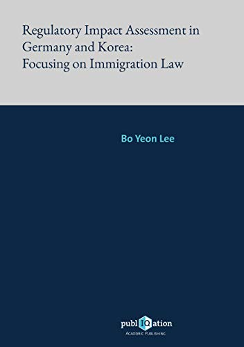 Regulatory Impact Assessment in Germany and Korea: Focusing on Immigration Law (English Edition)
