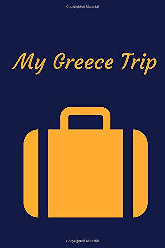 My Greece Trip: Travel Journal / Notebook 120 Lined Pages Medium Size (6' X 9')