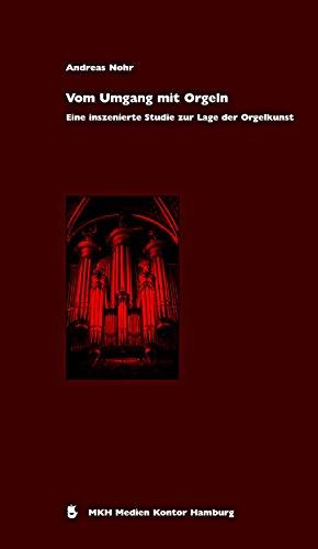 Vom Umgang mit Orgeln: Eine inszenierte Studie zur Lage der Orgelkunst