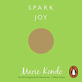 Spark Joy                   Written by:                                                                                                                                 Marie Kondo                               Narrated by:                                                                                                                                 Ms Sumalee Montano                      Length: 5 hrs and 31 mins     3 ratings     Overall 5.0