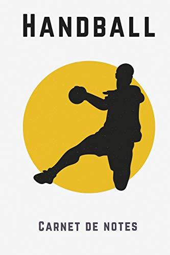 Handball Carnet De Notes: Carnet pour passionné de Handball - Journal lignés pour les sportifs - cadeau idéal pour handballeur - Dimension 15,24 x 22,86 cm 120 pages