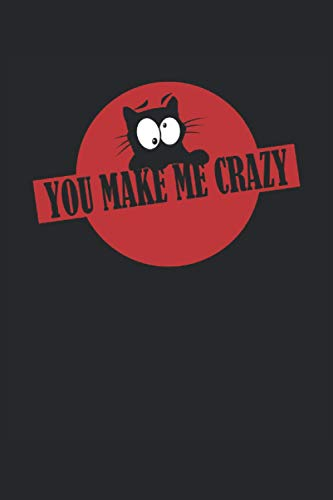 You make me crazy: Cuaderno rayado, cuaderno, diario, ToDo, cuaderno de ejercicios, libro de cuentos (15. 24 x 22. 86 cm; aprox. A5) con 120 páginas. ... lindos gatitos, gatos locos, gatos y mininos.