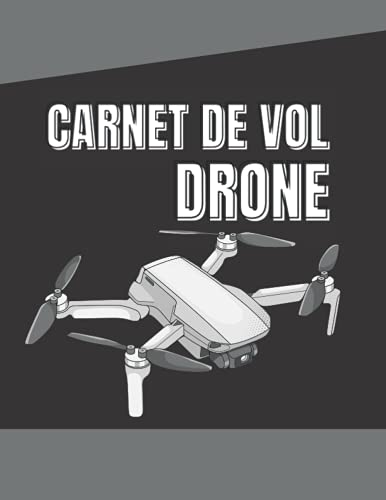 CARNET VOL DRONE: Carnet de bord pour tous les vols avec drones, quadricoptères ou multi copter ♦ Modèle pour plus de 100 vols ♦ Généreux format A4 +