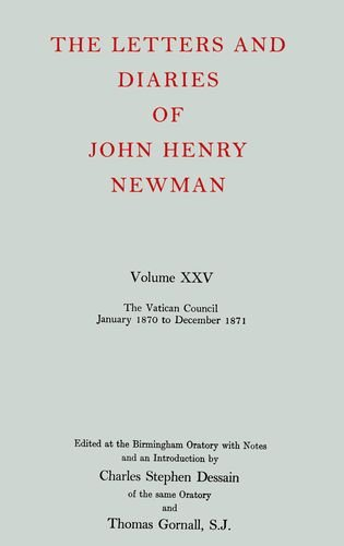 The Letters and Diaries of John Henry Newman: Volume XXV: The Vatican Council, January 1870 to December 1871: 025