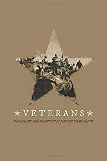 Veterans - Thank My Brothers Who Never Came Back: Armed Forces Journal - The Perfect Veterans Day Appreciation Gift In Hon...