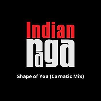 Shape of You (Carnatic Mix)