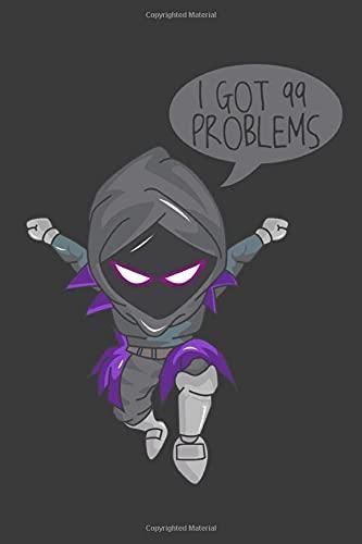I got 99 problems: Player Gamer Nerds Notebook for Kids, Boys, Teens Women and Men, 6 x 9