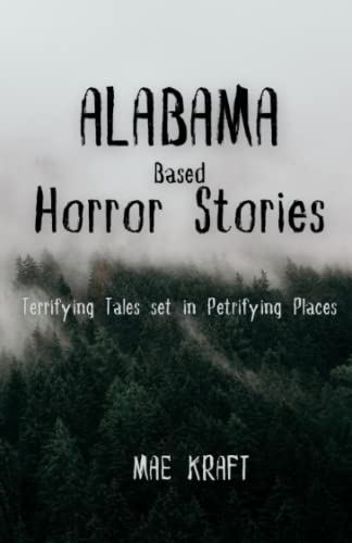 Compare Textbook Prices for Alabama Based Horror Stories: Terrifying Tales Set in Petrifying Places  ISBN 9798494791115 by Kraft, Mae
