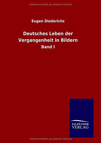 Deutsches Leben der Vergangenheit in Bildern: Band I