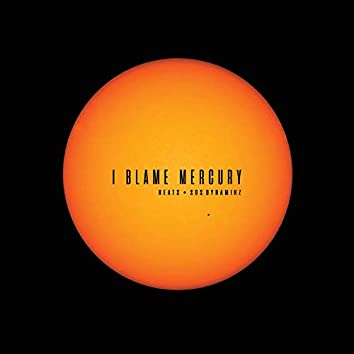 I Blame Mercury (feat. Sos Dynamikz)