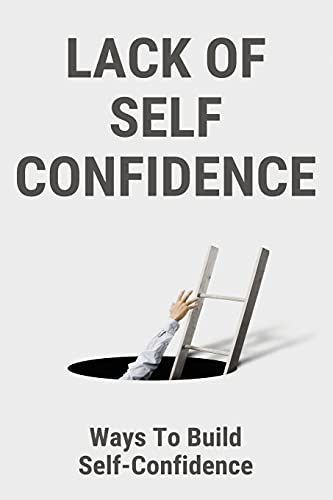 Lack Of Self Confidence: Ways To Build Self-Confidence: Hidden Potential