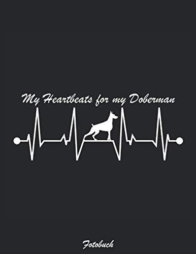 Dobermann Fotobuch - My Heartsbeat for my Doberman: Pinscher deutsche hunderasse Gebrauchshunderasse Erinnerungsalbum Foto Album Hundealbum Tagebuch ... einkleben für DINA4 8,5x11 Zoll 110 Seiten