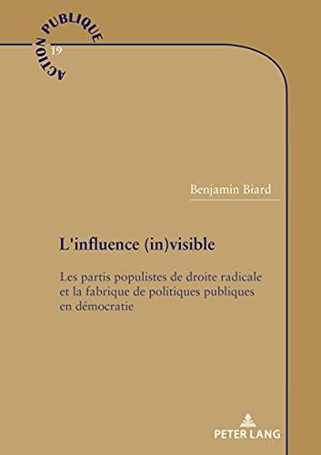 L'influence (in)visible: Les partis populistes de droite radicale et la fabrique de politiques publiques en démocratie (Action publique / Public Action) (French Edition)