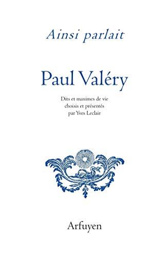 Ainsi parlait Paul Valéry: Dits et maximes de vie