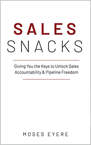 Sales Snacks: Giving You the Keys to Unlock Sales Accountability & Pipeline Freedom (English Edition)
