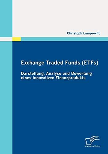 Exchange Traded Funds (ETFs) - Darstellung, Analyse und Bewertung eines innovativen Finanzprodukts