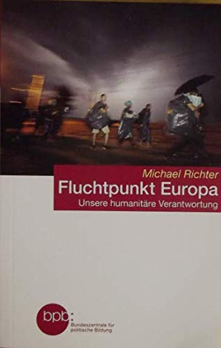 Fluchtpunkt Europa / Unsere humanitäre Verantwortung