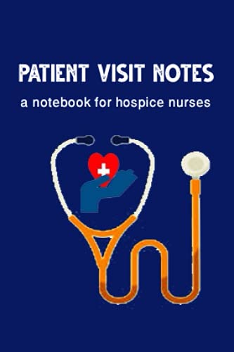 Patient Visit Notes A Notebook Small For Hospice Nurses: Small 4 x 6 log book ,Complete Health Monit