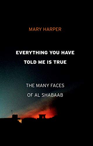Everything You Have Told Me Is True: The Many Faces of Al Shabaab (English Edition)