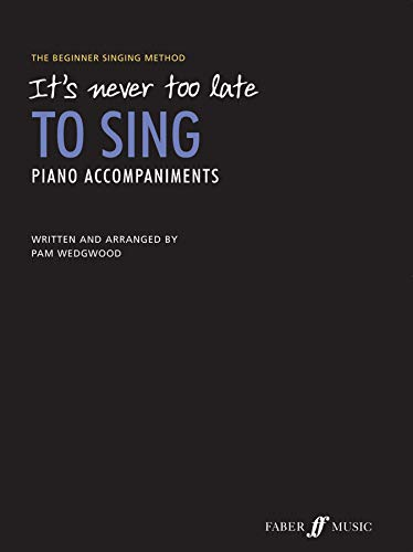 It s Never Too Late To Sing Piano Accompaniments (It s Never Too Late To Play...)