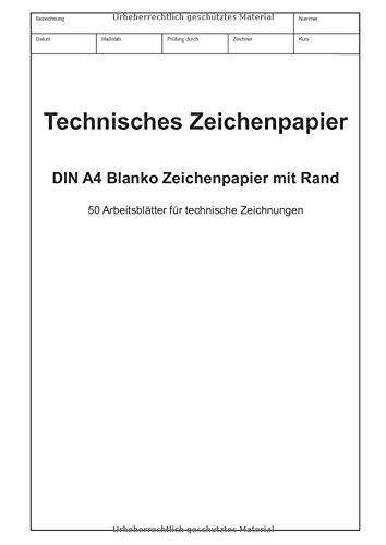 Technisches Zeichenpapier DIN A4 Blanko Zeichenpapier mit Rand: 50 Arbeitsblätter für technische Zeichnungen