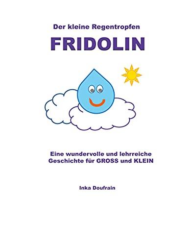 FRIDOLIN der kleine Regentropfen: Eine wundervolle und lehrreiche Geschichte für GROSS und KLEIN