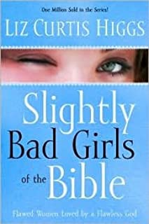 Slightly Bad Girls of the Bible Publisher: WaterBrook Press