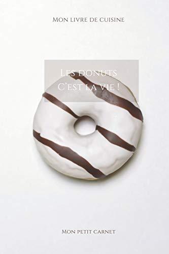 Les donuts c'est la vie !: Carnet de note « Mon petit carnet » | Carnet de recette de cuisine | Livre de recueil pour cuisinier, pâtissier | 100 pages ... 6x9 po | 15,24 cm x 22,86 cm | Made In France
