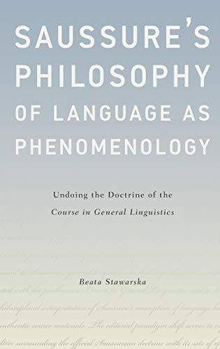 Saussure's Philosophy of Language as Phenomenology: Undoing the Doctrine of the Course in General Linguistics