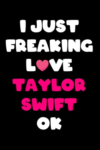 I Just Freaking Love Taylor Swift Ok: Taylor Swift Notebook & Journal, Composition Notebook & Logbook College Ruled 6x9 110 page