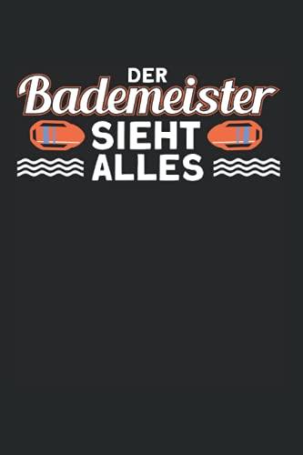 Der Bademeister Sieht Alles: Bademeister & Rettungsschwimmer Notizbuch 6'x9' Schwimmmeister Poolboy Geschenk