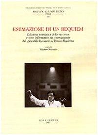 Esumazione di un Requiem. Edizione anastatica della partitura e note informative sul ritrovamento del giovanile Requiem di Bruno Maderna