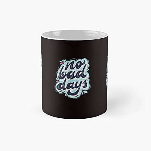 No Bad Days Classic Mug - Funny Gift Coffee Tea Cup White 11 Oz The Best Gift For Holidays.