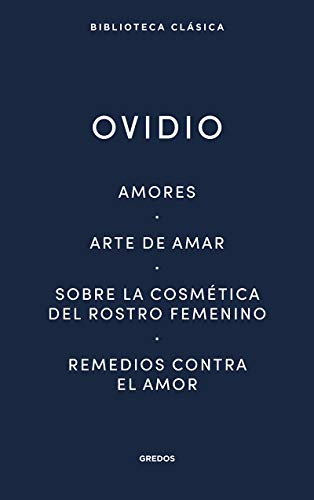 Amores. Arte de amar. Sobre la cosmética del rostro femeníno. Remedios contra el amor (NUEVA BCG)