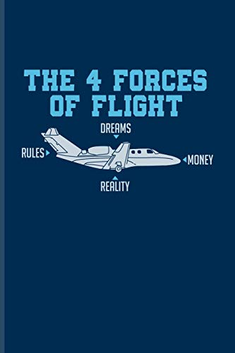 The 4 Forces Of Flight Dreams Rules Money Reality: Pilot Physics Journal | Notebook For Flight Instructors, Aviators, Jet Flying, Cockpit, Piloting & Airplane Fans - 6x9 - 100 Graph Paper Pages